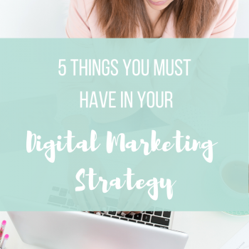 The 5 things you must have in your digital marketing strategy