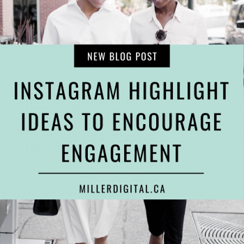 Instagram Highlight Ideas to encourage engagement | Miller Digital